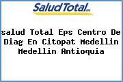 <i>salud Total Eps Centro De Diag En Citopat Medellin Medellin Antioquia</i>