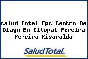 <i>salud Total Eps Centro De Diagn En Citopat Pereira Pereira Risaralda</i>