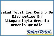 <i>salud Total Eps Centro De Diagnostico En Citopatologia Armenia Armenia Quindio</i>