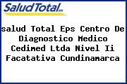 <i>salud Total Eps Centro De Diagnostico Medico Cedimed Ltda Nivel Ii Facatativa Cundinamarca</i>