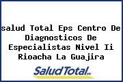 <i>salud Total Eps Centro De Diagnosticos De Especialistas Nivel Ii Rioacha La Guajira</i>