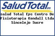 <i>salud Total Eps Centro De Fisioterapia Kendall Ltda Sincelejo Sucre</i>