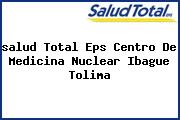 <i>salud Total Eps Centro De Medicina Nuclear Ibague Tolima</i>