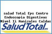 <i>salud Total Eps Centro Endoscopia Digestivas Nivel Ii Manizales Caldas</i>
