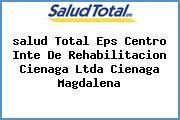 <i>salud Total Eps Centro Inte De Rehabilitacion Cienaga Ltda Cienaga Magdalena</i>