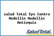 <i>salud Total Eps Centro Medellin Medellin Antioquia</i>