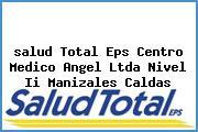 <i>salud Total Eps Centro Medico Angel Ltda Nivel Ii Manizales Caldas</i>