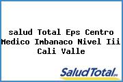 <i>salud Total Eps Centro Medico Imbanaco Nivel Iii Cali Valle</i>