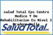 <i>salud Total Eps Centro Medico Y De Rehabilitacion Eu Nivel I Pradera Valle</i>