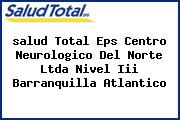 <i>salud Total Eps Centro Neurologico Del Norte Ltda Nivel Iii Barranquilla Atlantico</i>
