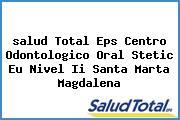 <i>salud Total Eps Centro Odontologico Oral Stetic Eu Nivel Ii Santa Marta Magdalena</i>