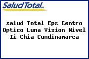 <i>salud Total Eps Centro Optico Luna Vision Nivel Ii Chia Cundinamarca</i>