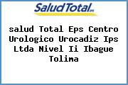 <i>salud Total Eps Centro Urologico Urocadiz Ips Ltda Nivel Ii Ibague Tolima</i>