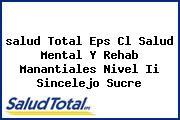 <i>salud Total Eps Cl Salud Mental Y Rehab Manantiales Nivel Ii Sincelejo Sucre</i>