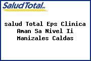 <i>salud Total Eps Clinica Aman Sa Nivel Ii Manizales Caldas</i>