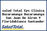 <i>salud Total Eps Clinica Bucaramanga Bucaramanga San Juan De Giron Y Floridablanca Santander</i>