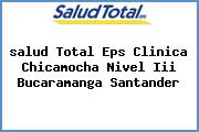 <i>salud Total Eps Clinica Chicamocha Nivel Iii Bucaramanga Santander</i>