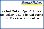 <i>salud Total Eps Clinica De Dolor Del Eje Cafetero Sa Pereira Risaralda</i>