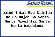 <i>salud Total Eps Clinica De La Mujer Sa Santa Marta Nivel Iii Santa Marta Magdalena</i>