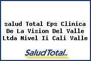 <i>salud Total Eps Clinica De La Vision Del Valle Ltda Nivel Ii Cali Valle</i>