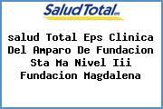 <i>salud Total Eps Clinica Del Amparo De Fundacion Sta Ma Nivel Iii Fundacion Magdalena</i>