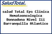 <i>salud Total Eps Clinica Hematooncologica Bonnadona Nivel Iii Barranquilla Atlantico</i>