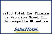 <i>salud Total Eps Clinica La Asuncion Nivel Iii Barranquilla Atlantico</i>