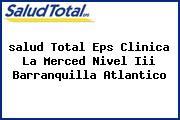 <i>salud Total Eps Clinica La Merced Nivel Iii Barranquilla Atlantico</i>