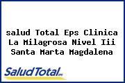 <i>salud Total Eps Clinica La Milagrosa Nivel Iii Santa Marta Magdalena</i>