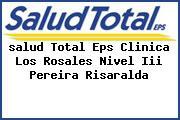 <i>salud Total Eps Clinica Los Rosales Nivel Iii Pereira Risaralda</i>
