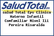 <i>salud Total Eps Clinica Materno Infantil Comfamiliar Nivel Iii Pereira Risaralda</i>