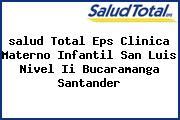 <i>salud Total Eps Clinica Materno Infantil San Luis Nivel Ii Bucaramanga Santander</i>