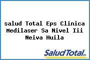<i>salud Total Eps Clinica Medilaser Sa Nivel Iii Neiva Huila</i>