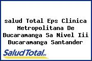 <i>salud Total Eps Clinica Metropolitana De Bucaramanga Sa Nivel Iii Bucaramanga Santander</i>
