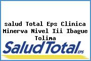 <i>salud Total Eps Clinica Minerva Nivel Iii Ibague Tolima</i>
