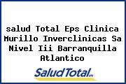 <i>salud Total Eps Clinica Murillo Inverclinicas Sa Nivel Iii Barranquilla Atlantico</i>