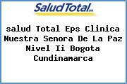 <i>salud Total Eps Clinica Nuestra Senora De La Paz Nivel Ii Bogota Cundinamarca</i>