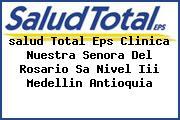 <i>salud Total Eps Clinica Nuestra Senora Del Rosario Sa Nivel Iii Medellin Antioquia</i>