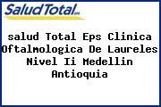 <i>salud Total Eps Clinica Oftalmologica De Laureles Nivel Ii Medellin Antioquia</i>