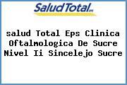 <i>salud Total Eps Clinica Oftalmologica De Sucre Nivel Ii Sincelejo Sucre</i>