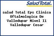 <i>salud Total Eps Clinica Oftalmologica De Valledupar Nivel Ii Valledupar Cesar</i>