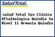 <i>salud Total Eps Clinica Oftalmologica Quindio Sa Nivel Ii Armenia Quindio</i>