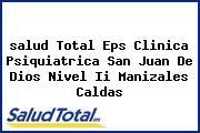 <i>salud Total Eps Clinica Psiquiatrica San Juan De Dios Nivel Ii Manizales Caldas</i>