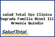 <i>salud Total Eps Clinica Sagrada Familia Nivel Iii Armenia Quindio</i>