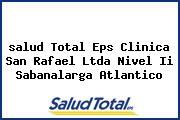 <i>salud Total Eps Clinica San Rafael Ltda Nivel Ii Sabanalarga Atlantico</i>
