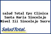 <i>salud Total Eps Clinica Santa Maria Sincelejo Nivel Iii Sincelejo Sucre</i>