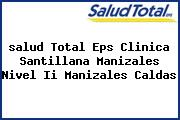 <i>salud Total Eps Clinica Santillana Manizales Nivel Ii Manizales Caldas</i>