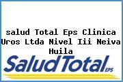 <i>salud Total Eps Clinica Uros Ltda Nivel Iii Neiva Huila</i>