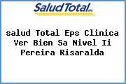 <i>salud Total Eps Clinica Ver Bien Sa Nivel Ii Pereira Risaralda</i>