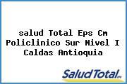 <i>salud Total Eps Cm Policlinico Sur Nivel I Caldas Antioquia</i>